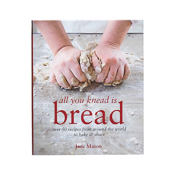 All You Knead Is Bread Cookbook