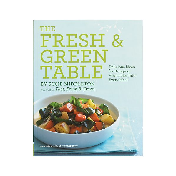 The Fresh & Green Table Cookbook