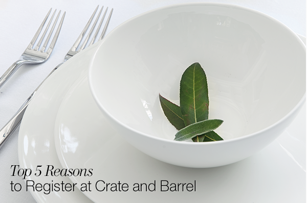 Top 5 reasons to register at Crate and Barrel.