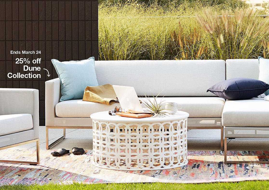 Up to 20% off Outdoor furniture, and for a limited time, 25% off our Dune Collection. Ends March 24. Shop Now.