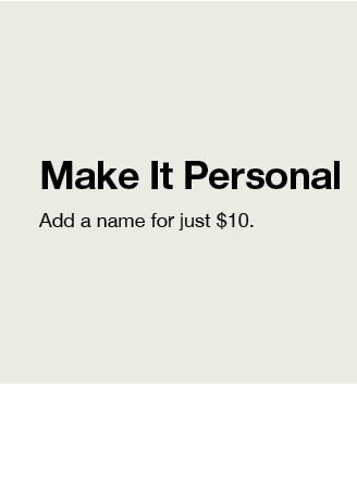 Make It Personal. Add a name for just $9.