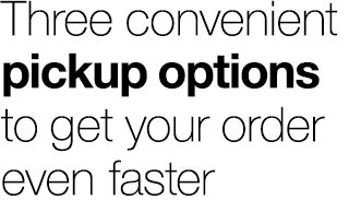 four convenient pickup options to get your order even faster